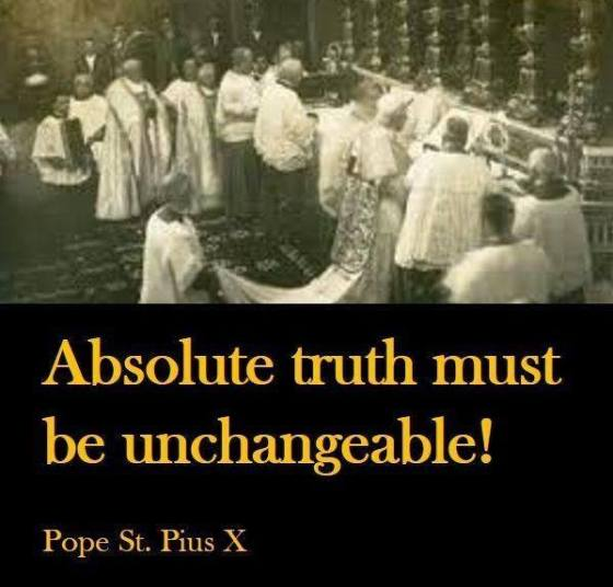 Absolute Truth Must be Unchangeable!!!!!  Pope St. Pius X