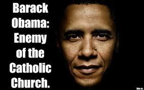 obama enemy of the catholic church