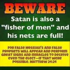 beware of false prophets satans nets are full too!!
