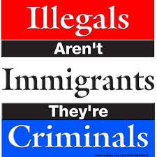 illegals aren't immigrants they are criminals