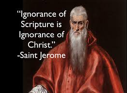 Ignorance of Scripture is Ignorance of Christ -  St Jerome
