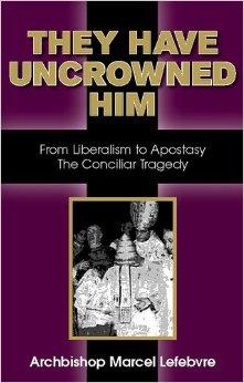 They Have Uncrowned Him - Archbishop Marcel Lefebvre