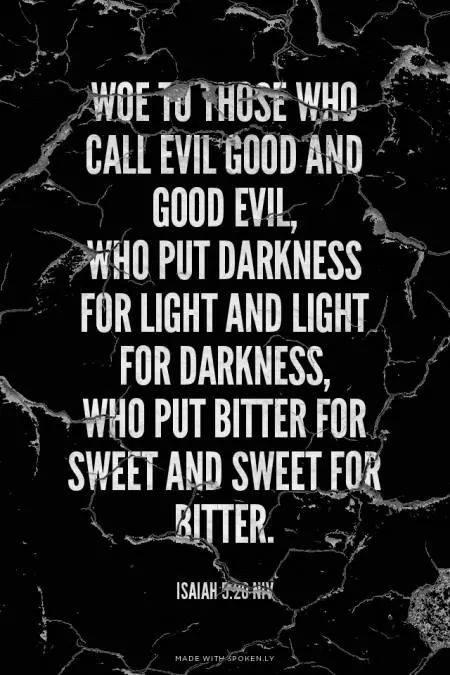 woe to those who call evil good