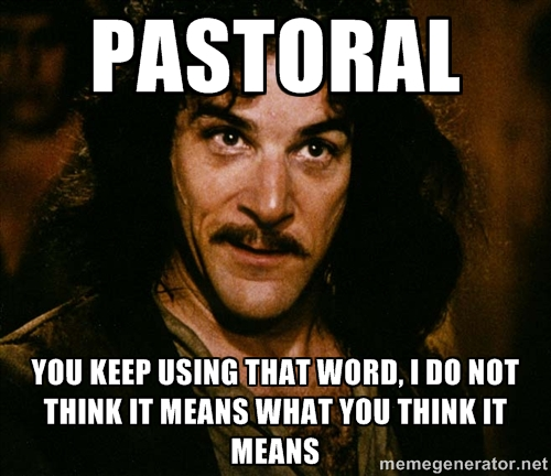 PASTORAL IT DOES NOT MEAN WHAT YOU THINK IT MEANS