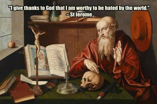 St. Jerome - Thank God I am hated by the world!