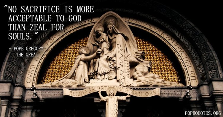 no-sacrifice-is-more-acceptable-to-god-than-zeal-for-souls-pope-gregory-the-great